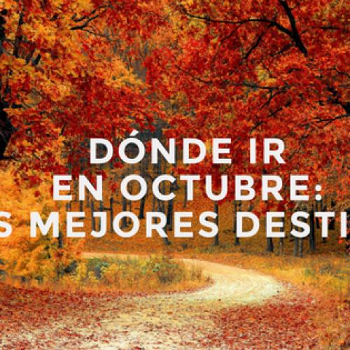 Dónde ir en octubre: los mejores destinos